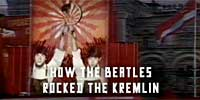 "Video: Watch ""How the Beatles Rocked the Kremlin"""
