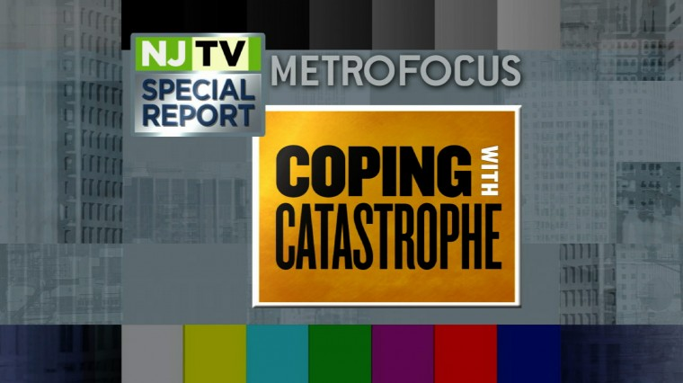 NJTV/MetroFocus Special Report: Coping with Catastrophe
