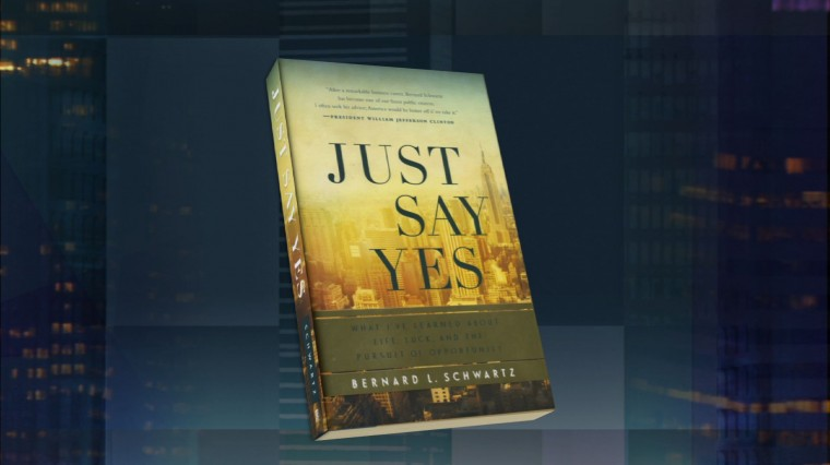 Just Say Yes: Bernard L. Schwartz on Life, Luck and the Pursuit of Opportunity