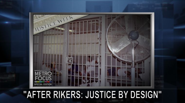 "JUSTICE WEEK: ""AFTER RIKERS: JUSTICE BY DESIGN"""