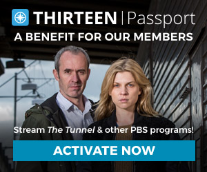 THIRTEEN Passport | A benefit of membership | Activate Now
