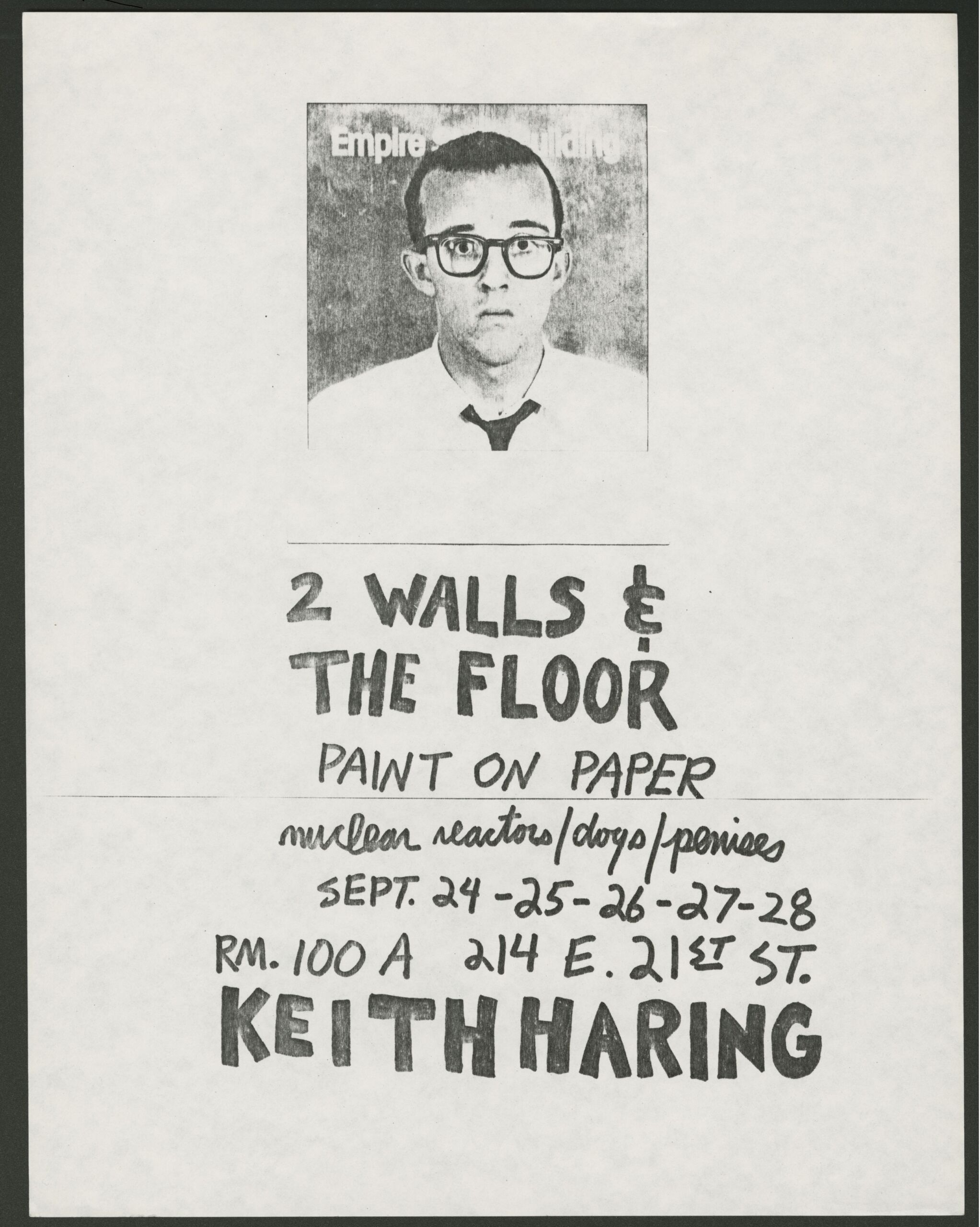 An off-white poster with black and white image of man in glasses, unsmiling. Beneath photo are handwritten words: 2 WALLS & THE FLOOR PAINT ON PAPER nuclear reactors/ dogs/ penises. The dates Sept. 24-25-26-27-28. R.m 1--A 214 E. 21st St. and Name Keith Haring